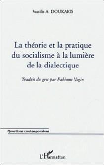 La théorie et la pratique du socialisme à la lumière de la dialectique-Vassilis A. Doukakis
