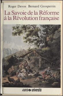 Histoire de la Savoie Tome � 03 - La Savoie de la Réforme à la Révolution française-Grosperrin , Devos