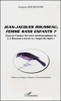 Jean-Jacques Rousseau, femme sans enfants ? - Essai sur l'analyse des textes autobiographiques de J.J. Rousseau à travers sa