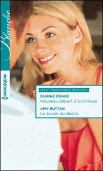 Nouveau départ à la clinique - Le baiser du destin - T1 & T2 - Irrésistibles médecins-Dianne Drake , Amy Ruttan