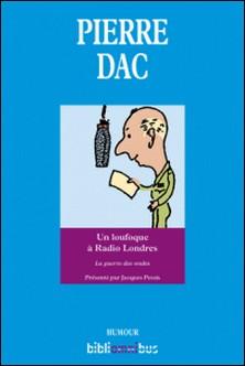 Un loufoque à Radio Londres - 29 octobre 1943 - 9 août 1945-Pierre Dac
