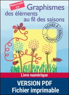Graphismes des éléments au fil des saisons Maternelle CP - Fiches à photocopier-Anne Semmel