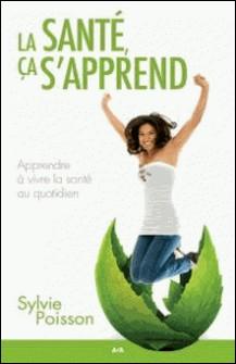 La santé, ça s'apprend... - Apprendre à vivre la santé au quotidien-Sylvie Poisson