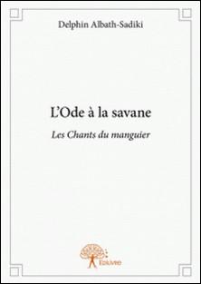 L'Ode à la savane - Les Chants du manguier-Delphin Albath-Sadiki