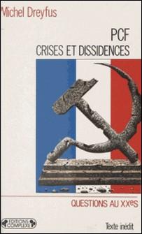 PCF, crises et dissidences - De 1920 à nos jours-Michel Dreyfus