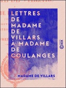 Lettres de Madame de Villars à Madame de Coulanges - 1679-1681-Madame de Villars , Alfred de Courtois