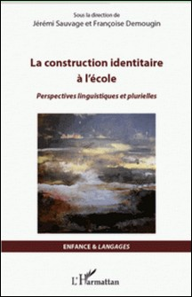 La construction identitaire à l'école - Perspectives linguistiques et plurielles-Françoise Demougin , Jérémi Sauvage