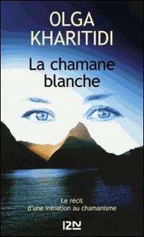 La chamane blanche - L'initiation d'une psychiatre à la médecine traditionnelle des âmes-Olga Kharitidi
