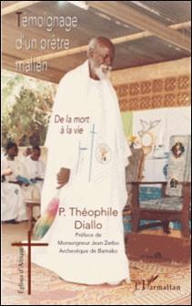 Témoignage d'un prêtre malien - De la mort à la vie-Théophile Diallo