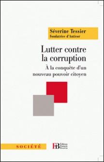 Lutter contre la corruption - A la conquête d'un nouveau contre-pouvoir citoyen-Séverine Tessier