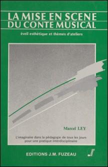 LA MISE EN SCENE DU CONTE MUSICAL A L'ECOLE. - Eveil esthétique et thèmes d'ateliers-Marcel Ley