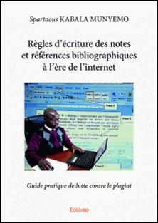 Règles d'écriture des notes et références bibliographiques à l'ère de l'internet - Guide pratique de lutte contre le plagiat-Spartacus Kabala Munyemo