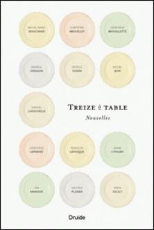 Treize à table-Michel Marc Bouchard , Chrystine Brouillet , Geneviève Brouillette , Rafaële Germain , Patrice Godin