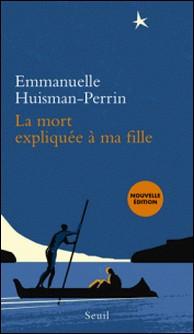 La mort expliquée à ma fille-Emmanuelle Huisman-Perrin
