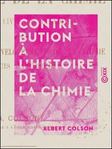 Contribution à l'histoire de la chimie - À propos du livre de M. Ladenburg sur l'histoire du développement de la chimie depuis Lavoisier-Albert Colson