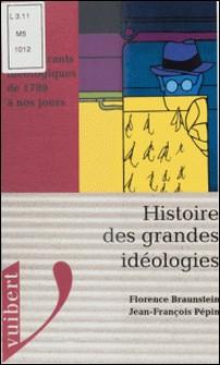 HISTOIRE DES GRANDES IDEOLOGIES. Les courants idéologiques de 1789 à nos jours-Jean-François Pépin , Florence Braunstein