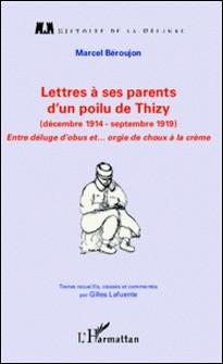 Lettres à ses parents d'un poilu de Thizy (décembre 1914 - septembre 1919) - Entre déluge d'obus... et orgie de choux à la crème-Marcel Béroujon