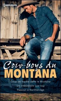 Cow-boys du Montana - Coup de foudre dans le Montana - Un irrésistible cow-boy - Passion à Northbridge-Christine Flynn , Christine Flynn , Barbara Dunlop , Victoria Pade