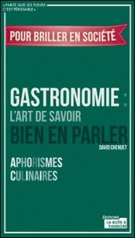 Gastronomie : L'art de savoir bien en parler - Aphorismes culinaires-David Cheunet