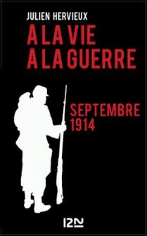 A la vie, à la guerre - septembre 1914-Julien Hervieux