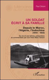 Un soldat écrit à sa famille - Depuis le Maroc, l'Algérie, l'Indochine (1944-1953)-Paul Grison
