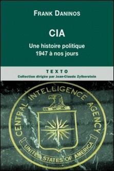 CIA - Une histoire politique de 1947 à nos jours-Franck Daninos