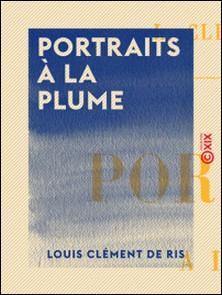 Portraits à la plume-Louis Clément de Ris
