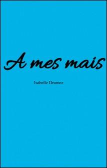 A mes mais-Isabelle Drumez