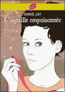 Complots à Versailles - Tome 3: L'aiguille empoisonnée-Annie Jay