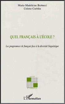 Quel français à l'école? - Les programmes de français face à la diversité linguistique-Marie-Madeleine Bertucci , Colette Corblin , Claudie Péret , Dominique Ulma