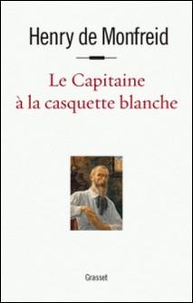Le capitaine à la casquette blanche-Henry de Monfreid