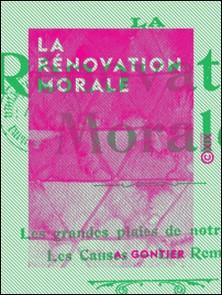 La Rénovation morale - Les grandes plaies de notre temps, les causes, les remèdes-A. Gontier