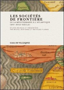 Les sociétés de frontière - De la Méditerranée à l'Atlantique-Natividad Planas , Michel Bertrand