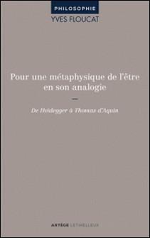 Pour une métaphysique de l'être en son analogie - De Heidegger à Thomas d'Aquin-Yves Floucat