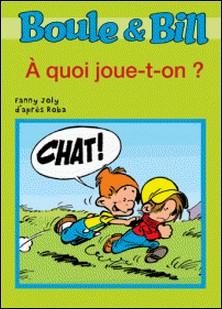 Boule et Bill - À quoi joue-t-on ? - Mes premières lectures avec Boule et Bill-Fanny Joly , D'Après Roba