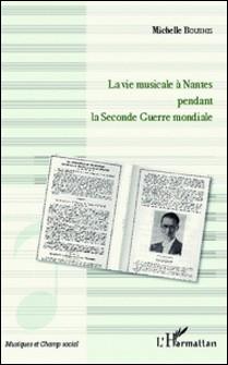 La vie musicale à Nantes pendant la Seconde Guerre mondiale-Michelle Bourhis
