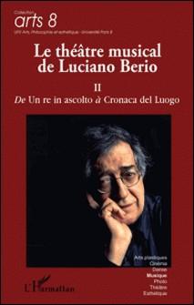 Le théâtre musical de Luciano Berio - Tome 2, De Un re in ascolto à Cronaca del Luogo-Giordano Ferrari