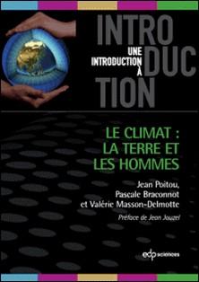 Le climat: la terre et les hommes-Jean Poitou , Pascale Braconnot , Valérie Masson-Delmotte