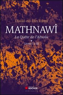 Mathnawî, la quête de l'absolu - Tome 1 - Tomes 1, Livres I à III-Djalâl-od-Dîn Rumî