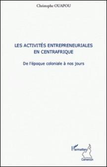 Les activités entrepreneuriales en Centrafrique - De l'époque coloniale à nos jours-Christophe Ouapou