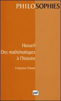 Husserl - Des mathématiques à l'histoire-Françoise Dastur