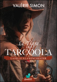 Le Tigre de Tarcoola, épisode 3 : La Fille à la Winchester-Valérie Simon