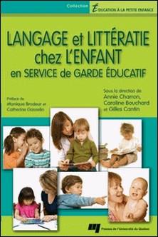 Langage et littératie chez l'enfant en service de garde éducatif-Annie Charron , Caroline Bouchard , Gilles Cantin