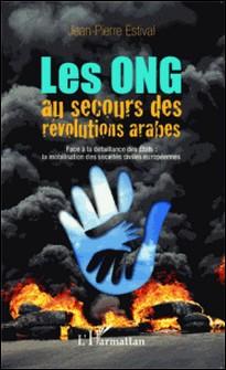Les ONG au secours des révolutions arabes - Face à la défaillance des Etats : la mobilisation des sociétés civiles européennes-Jean-Pierre Estival