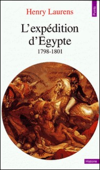 L'EXPEDITION D'EGYPTE. 1798-1801, Edition complétée et mise à jour-Henry Laurens