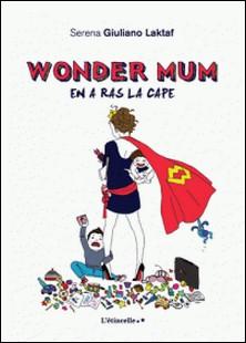 Wonder Mum en a ras la cape-Serena Giuliano Laktaf