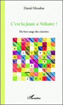 C'est la faute à Voltaire ! - Du bon usage des citations-Daniel Mandon