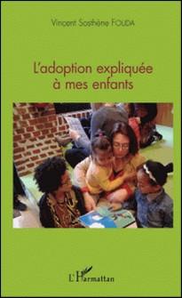L'adoption expliquée à mes enfants-Vincent-Sosthène Fouda