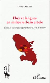 Flux et langues en milieu urbain créole - Etude de sociolinguistique urbaine à Fort-de-France-Lorène Labridy