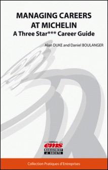 Managing Careers at Michelin - A Three Star*** Career Guide-Alan Duke , Daniel Boulanger